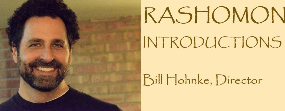 RASHOMON Introductions: Bill Hohnke, director (and set designer, and…)