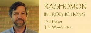 RASHOMON Introductions: Meet Paul Baker, the Woodcutter