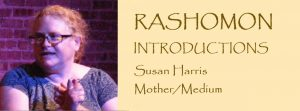 RASHOMON Introductions: Meet Susan Harris, Mother/Medium