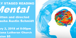 Friday Staged Reading: MENTAL, written and directed by Sasha Austin Schmidt. Friday, February 2, 2018.