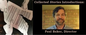 Collected Stories Introductions: Paul Baker, Director