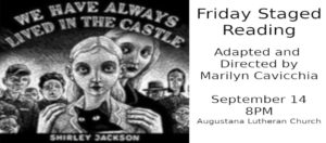 FRIDAY STAGED READING:  We Have Always Lived in the Castle By Shirley Jackson, Adapted and Directed by Marilyn Cavicchia, September 14, 2018