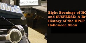 Eight Evenings of Horror and Suspense: A Brief History of the HPCP Halloween Show