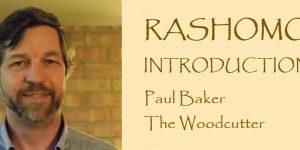 RASHOMON Introductions: Meet Paul Baker, the Woodcutter