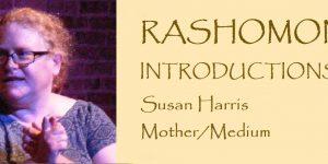 RASHOMON Introductions: Meet Susan Harris, Mother/Medium