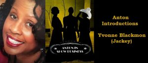 Anton Introductions: Catch up with Yvonne Blackmon (Jackey)