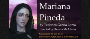 Mariana Pineda by Federico Garcia Lorca, translated by Robert Havard, directed by Renata McAdams.