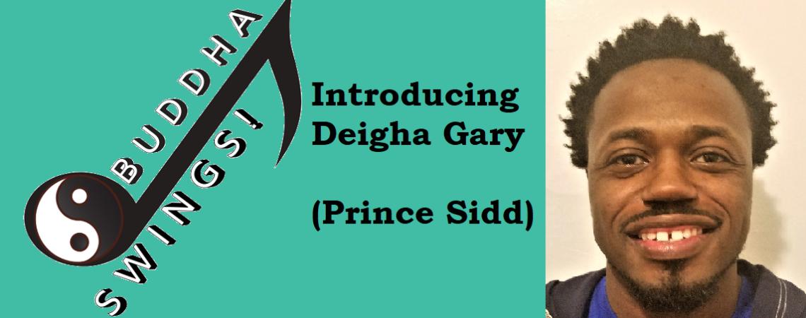 BUDDHA SWINGS Introductions: Meet Deigha Gary (Prince Sidd)